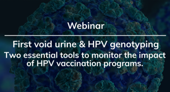First void urine & HPV genotyping - Two essential tools to monitor the impact of HPV vaccination programs.